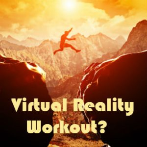 Could a Virtual Reality Workout be Your New Fitness Activity?